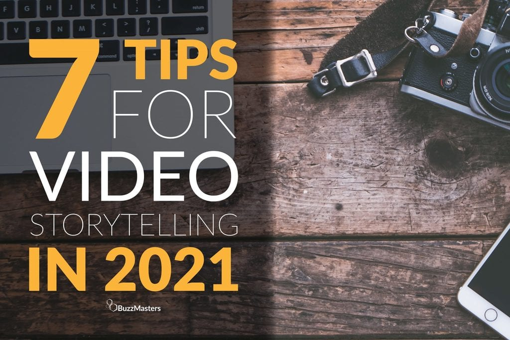 buzzmasters blog seven 7 tips for video storytelling in 2021